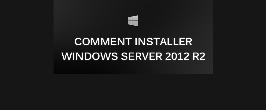 Comment installer Windows Server 2012 R2