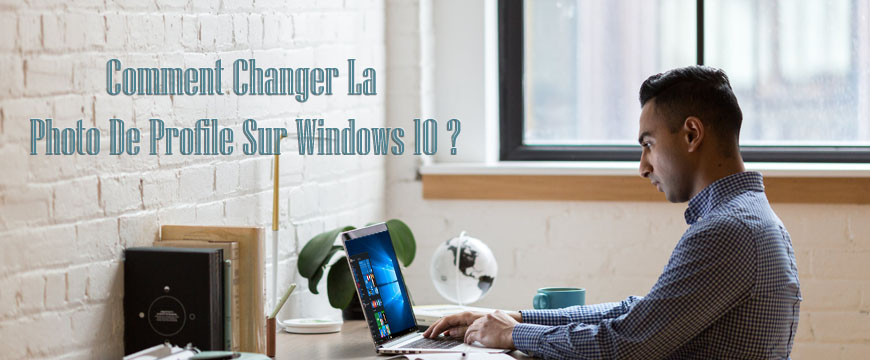 Comment changer la photo de profil sur Windows 10