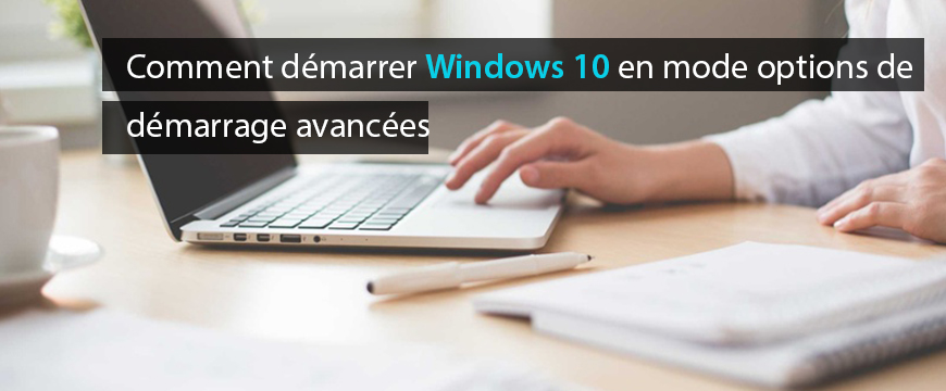 Comment démarrer Windows 10 en mode options de démarrage avancées