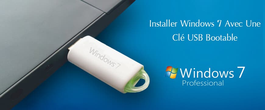 Comment installer Windows 7 ou windows 10 avec une clé USB bootable
