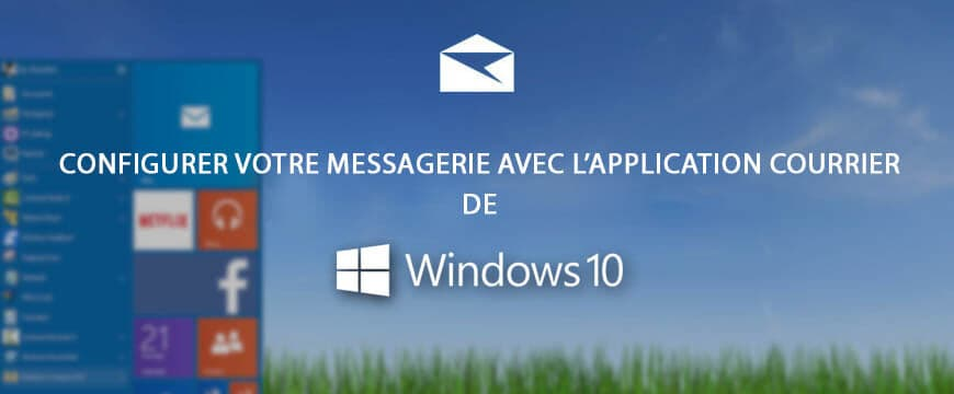 Astuces Windows 10 : Comment configurer un compte email avec l'application Courrier intégrée de Windows 10