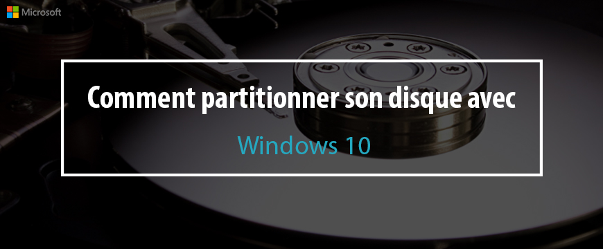 Comment partitionner son disque sous Windows 10