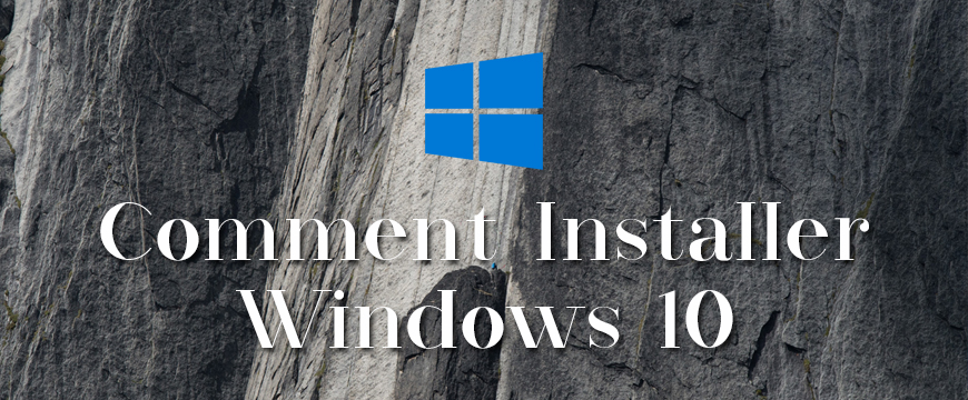 Comment installer Windows 10 sur votre PC