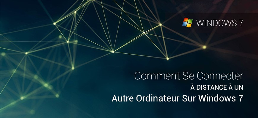 Comment Se connecter à distance à un autre ordinateur sur Windows 7