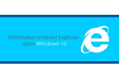 Comment réinitialiser Internet Explorer dans Windows 10
