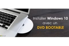 Comment installer Windows 7 ou windows 10 avec un DVD bootable ?
